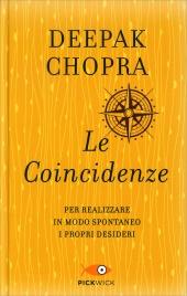 LE COINCIDENZE - EDIZIONE SPECIALE Per realizzare in modo spontaneo i nostri desideri di Deepak Chopra