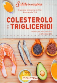 COLESTEROLO E TRIGLICERIDI Ricette per una corretta alimentazione di Giuseppe Sangiorgi Cellini, Annamaria Toti