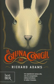 LA COLLINA DEI CONIGLI Un capolavoro senza età, che ha conquistato milioni di lettori in tutto il mondo. di Richard Adams