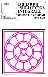 COLLOQUI SULLO YOGA INTEGRALE Risposte e aforismi 1930-1938 di Mère (La Madre)