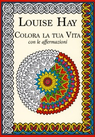 COLORA LA TUA VITA CON LE AFFERMAZIONI di Louise Hay