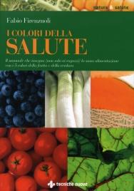 I COLORI DELLA SALUTE Il manuale che insegna (non solo ai ragazzi) la sana alimentazione con i 5 colori della frutta e della verdura di Fabio Firenzuoli