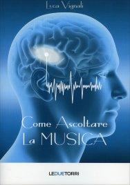 COME ASCOLTARE LA MUSICA di Luca Vignali