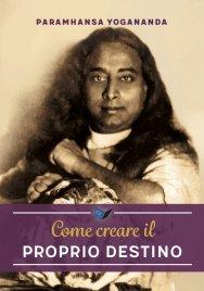 COME CREARE IL PROPRIO DESTINO di Paramhansa Yogananda