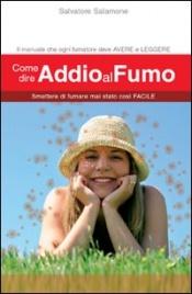 COME DIRE ADDIO AL FUMO Il manuale che ogni fumatore deve avere e leggere di Salvatore Salamone