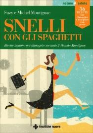SNELL CON GLI SPAGHETTI Ricette italiane per dimagrire secondo il metodo montignac di Michel Montignac, Suzy Montignac
