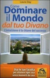 COME DOMINARE IL MONDO DAL TUO DIVANO (EBOOK) L'intuizione è la chiave del successo di Laura Day