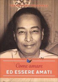 COME AMARE ED ESSERE AMATI di Paramhansa Yogananda