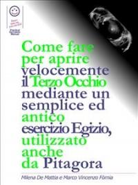 COME FARE PER APRIRE VELOCEMENTE IL TERZO OCCHIO (EBOOK) Mediante un semplice ed antico esercizio Egizio, utilizzato anche  da Pitagora di Marco Fomia, Milena De Mattia