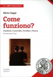 COME FUNZIONO? Giudizio, controllo, perdita e paura di Silvio Ciappi