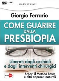 COME GUARIRE DALLA PRESBIOPIA (VIDEOCORSO IN DVD) Liberati dagli occhiali e dagli interventi chirurgici di Giorgio Ferrario
