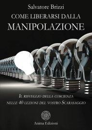 COME LIBERARSI DALLA MANIPOLAZIONE Il risveglio della coscienza nelle 40 lezioni del vostro Scarasaggio di Salvatore Brizzi