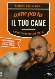COME PARLA IL TUO CANE E come tu puoi parlare con lui di Simone Dalla Valle