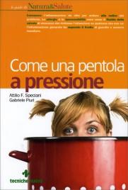 COME UNA PENTOLA A PRESSIONE di Attilio Speciani, Gabriele Piuri