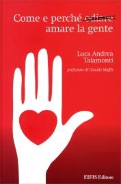 COME E PERCHè ODIARE AMARE LA GENTE di Luca Andrea Talamonti