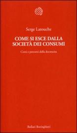 COME SI ESCE DALLA SOCIETà DEI CONSUMI Corsi e percorsi della decrescita di Serge Latouche