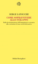 COME SOPRAVVIVERE ALLO SVILUPPO (EBOOK) Dalla decolonizzazione dell'immaginario economico alla costruzione di una società alternativa di Serge Latouche