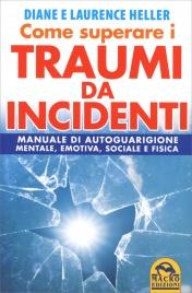 COME SUPERARE I TRAUMI DA INCIDENTI Manuale di autogiarigione mentale, emotiva, sociale e fisica di Diane Heller, Laurence Heller