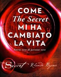 COME THE SECRET MI HA CAMBIATO LA VITA Storie vere di persone vere di Rhonda Byrne