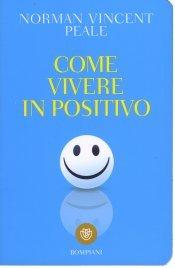 COME VIVERE IN POSITIVO di Norman Vincent Peale