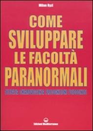 COME SVILUPPARE LE FACOLTà PARANORMALI Telepatia, chiaroveggenza, precognizione, psicocinesi di Milan Ryzl