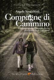 COMPAGNE DI CAMMINO L'amicizia è la forma d'amore più alta che possa esistere fra gli esseri umani di Angela Seracchioli