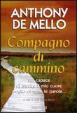 COMPAGNO DI CAMMINO Sei capace di istruire il mio cuore meglio di tutte le parole. . . di Anthony De Mello