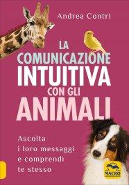 LA COMUNICAZIONE INTUITIVA CON GLI ANIMALI Ascolta i loro messaggi e comprendi te stesso di Andrea Contri