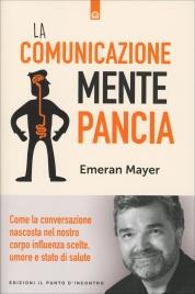 LA COMUNICAZIONE MENTE-PANCIA Come la conversazione nascosta nel nostro corpo influenza scelte, umore e stato di salute di Emeran Mayer