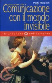 INIZIAZIONE ALLA COMUNICAZIONE CON IL MONDO INVISIBILE di Paola Pierpaoli