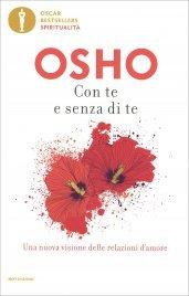 CON TE E SENZA DI TE Una nuova visione delle relazioni umane di Osho
