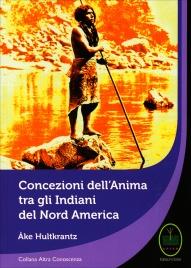 CONCEZIONE DELL'ANIMA TRA GLI INDIANI DEL NORD AMERICA di Ake Hultkrantz
