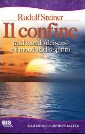 IL CONFINE Tra il mondo dei sensi e il mondo dello spirito - Nuova edizione di Rudolf Steiner