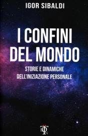 I CONFINI DEL MONDO Storie e Dinamiche dell'iniziazione personale di Igor Sibaldi