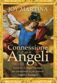 CONNESSIONE CON GLI ANGELI Tecniche di Angel Therapy per connettersi ai più potenti Angeli e Arcangeli di Joy Martina