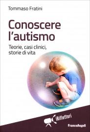 CONOSCERE L'AUTISMO Teorie, casi clinici, storie di vita di Tommaso Fratini