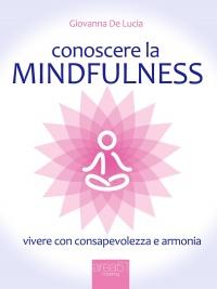 CONOSCERE LA MINDFULNESS (EBOOK) Vivere con consapevolezza e armonia di Giovanna De Lucia