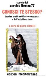 CONOSCI TE STESSO? Teoria e pratica dell'Autoconoscenza e dell'autoliberazione di Cerchio Firenze 77