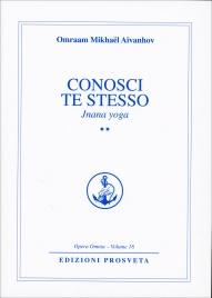 CONOSCI TE STESSO - VOLUME 2 Jnana yoga di Omraam Mikhaël Aïvanhov