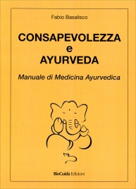 CONSAPEVOLEZZA E AYURVEDA Manuale di medicina ayurvedica di Fabio Basalisco