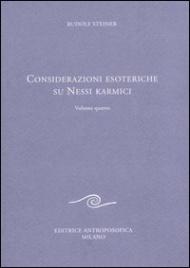 CONSIDERAZIONI ESOTERICHE SUI NESSI KARMICI - VOLUME QUARTO di Rudolf Steiner