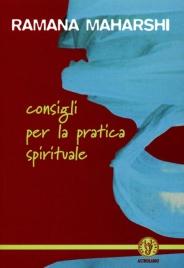 CONSIGLI PER LA PRATICA SPIRITUALE di Sri Ramana Maharshi