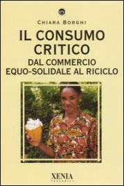 IL CONSUMO CRITICO Dal commercio Equo-Solidale al Riciclo di Chiara Borghi