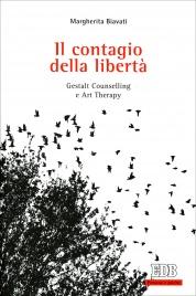 IL CONTAGIO DELLA LIBERTà Gestalt, counsellinge art therapy di Margherita Biavati