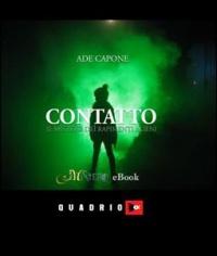 CONTATTO - IL MISTERO DEI RAPIMENTI ALIENI (EBOOK) di Ade Capone