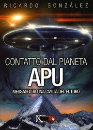 CONTATTO DAL PIANETA APU Messaggi da una civiltà del futuro di Ricardo González
