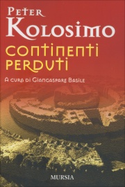 CONTINENTI PERDUTI di Peter Kolosimo, Giangaspare Basile