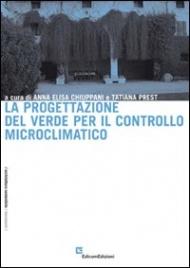 LA PROGETTAZIONE DEL VERDE PER IL CONTROLLO MICROCLIMATICO di Anna Elisa Chiuppani, Tatiana Prest