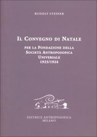 IL CONVEGNO DI NATALE Per la fondazione della Società Antroposofica Universale 1923/1924 di Rudolf Steiner