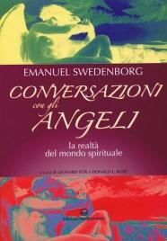 CONVERSAZIONI CON GLI ANGELI La realtà del mondo spirituale di Emanuel Swedenborg